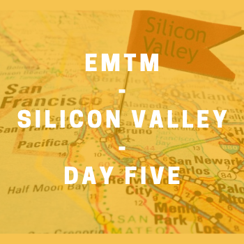 Image - EMTM Silicon Valley Residency: Day Five