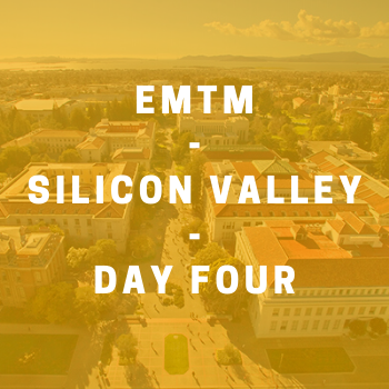 Image - EMTM Silicon Valley Residency: Day Four