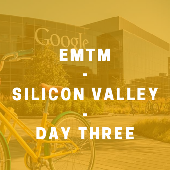 Image - EMTM Silicon Valley Residency: Day Three