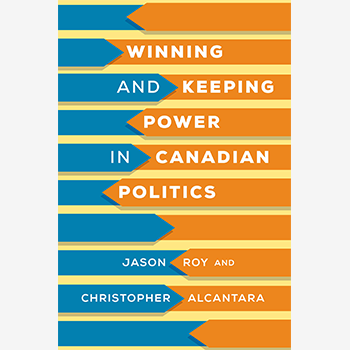 Winning and keeping power in Canadian politics: A Q and A with Jason Roy